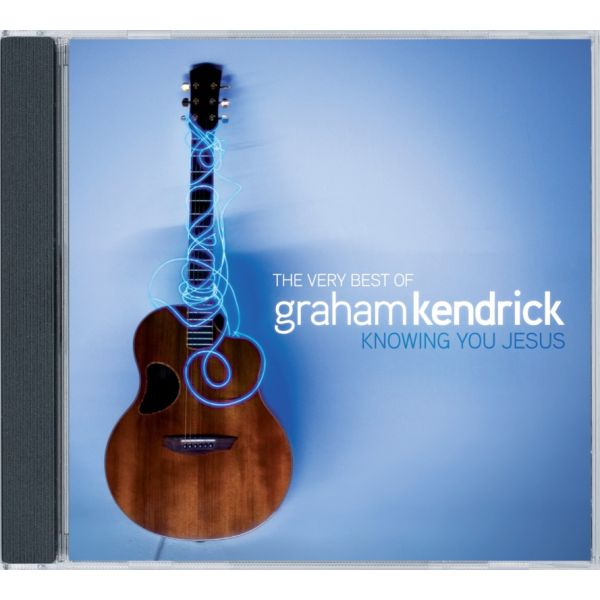 The Very Best Of Graham Kendrick - Knowing You Jesus