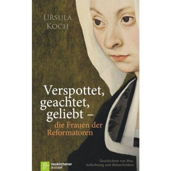 Verspottet, geachtet, geliebt - die Frauen der Reformation