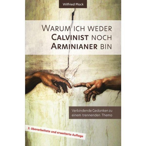 Warum ich weder Calvinist noch Arminianer bin