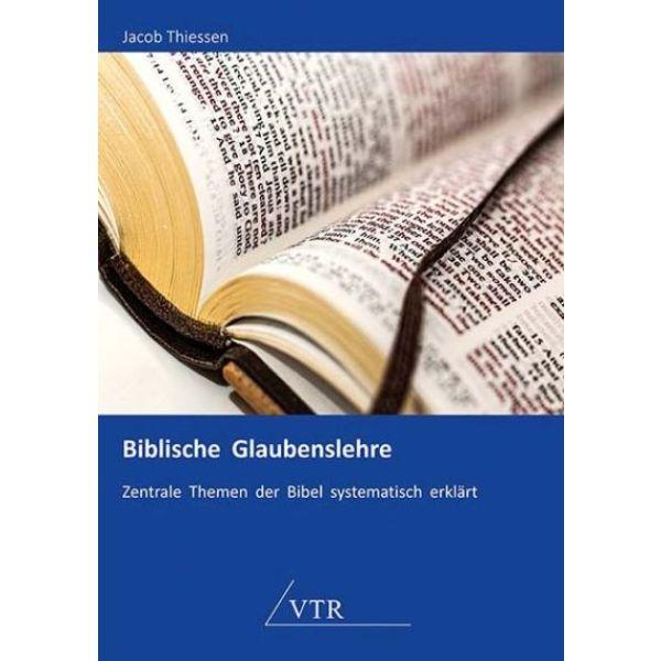Biblische Glaubenslehre: Eine systematische Theologie für die Gemeinde