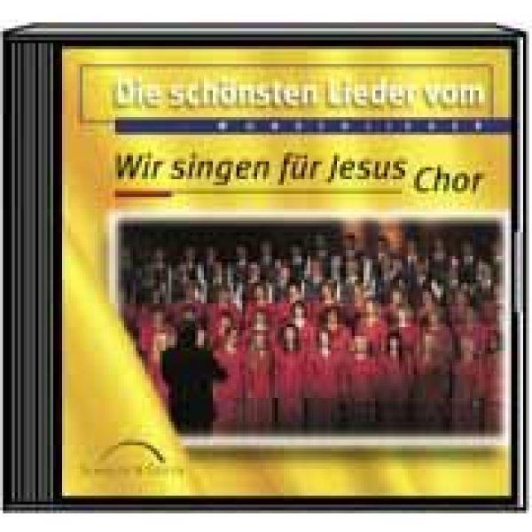 Die schönsten Lieder: Wir singen für Jesus Chor