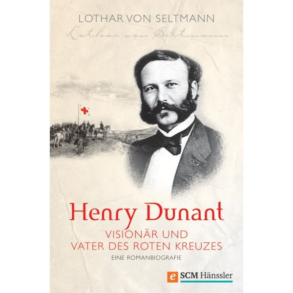 Henry Dunant - Visionär und Vater des Roten Kreuzes