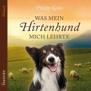 Was mein Hirtenhund mich lehrte - Hörbuch