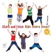 Stark und Leise - Kids Feiern Jesus