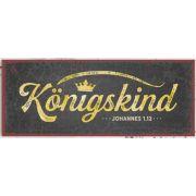Metallschild lang - Königskind