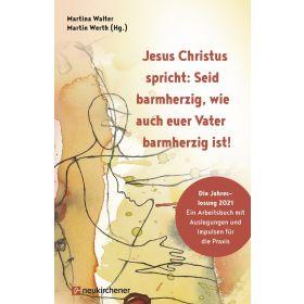 Jesus Christus spricht: Seid barmherzig, wie auch euer Vater - 2021