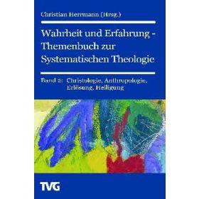 Wahrheit und Erfahrung Bd. 2 - Themenbuch zur Systematischen Theologie