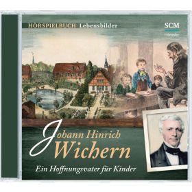 Johann Hinrich Wichern - Ein Hoffnungsvater für Kinder
