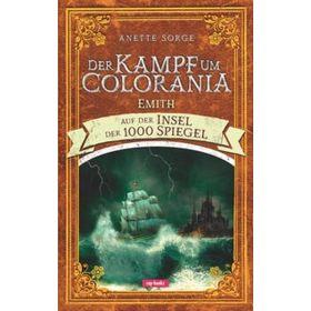 Der Kampf um Colorania: Emith auf der Insel der 1000 Spiegel Bd. 4