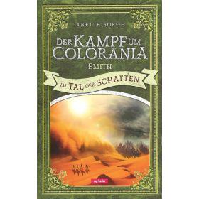 Der Kampf um Colorania:  Emith im Tal der Schatten  Bd.6
