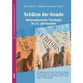 Schätze der Gnade: Reformatorische Theologie im 21. Jahrhundert