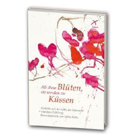 All diese Blüten, sie werden zu Küssen