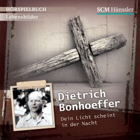 Dietrich Bonhoeffer - Dein Licht scheint in der Nacht