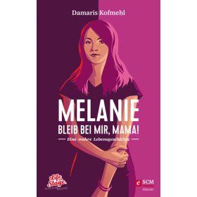 Melanie - Bleib bei mir, Mama!